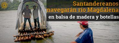 Santandereanos navegarán el río magdalena en una balsa de madera y botellas