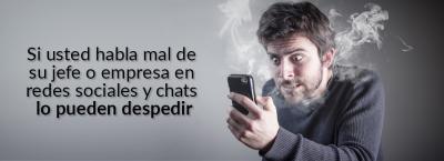Si usted habla mal de su jefe o empresa en redes sociales y chats lo pueden despedir